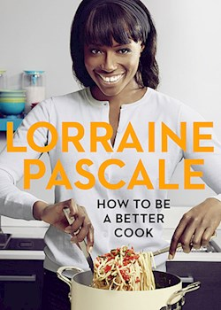 Lorraine Pascale: How to Be a Better Cook