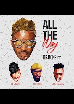 Dr. Bone - All The Way (ft. Gigi Lamayne & pH Raw X)